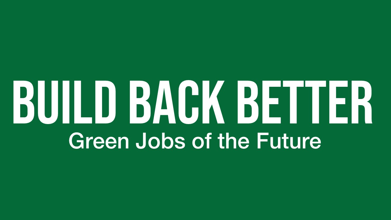 Build Back Better: Green Jobs for the Future